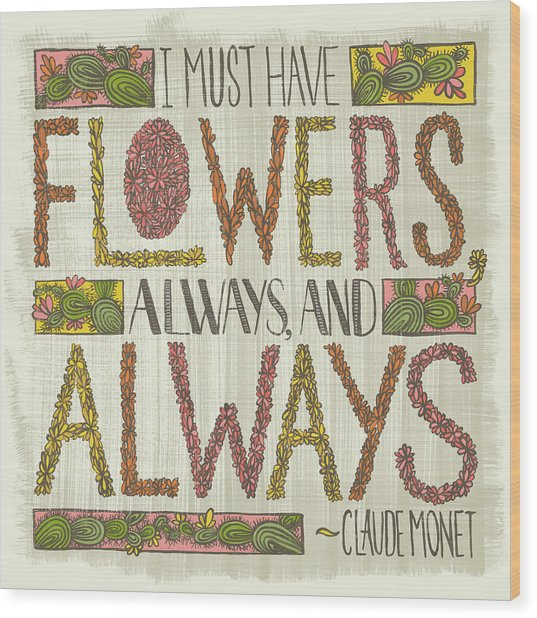 I Must Have Flowers Always And Always Claude Monet Quote Wood Print