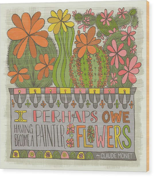 I Perhaps Owe Having Become A Painter To Flowers Wood Print