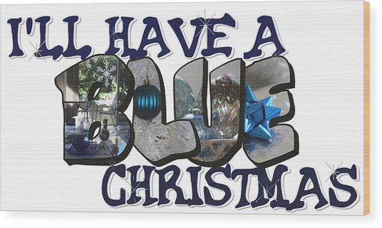 I'll Have A Blue Christmas Big Letter Wood Print