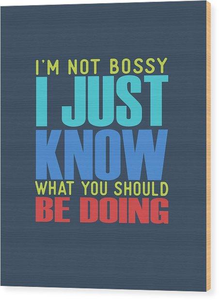 I'm Not Bossy Wood Print