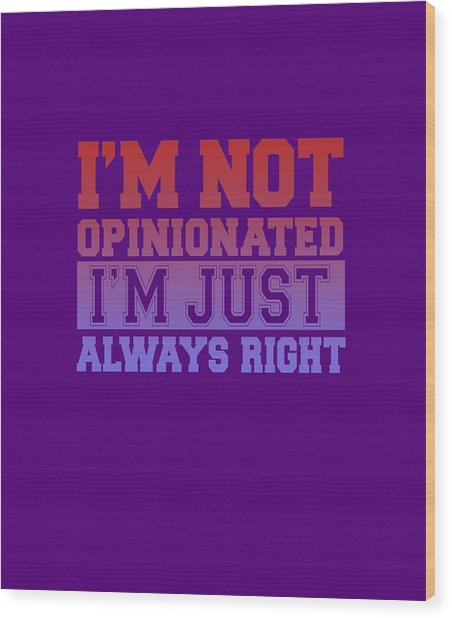I'm Not Opinionated Wood Print