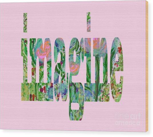 Imagine 1011 Wood Print