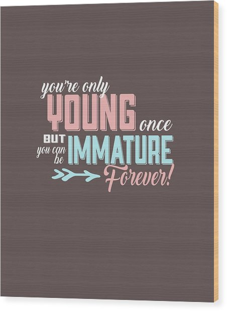 Immature Forever Wood Print