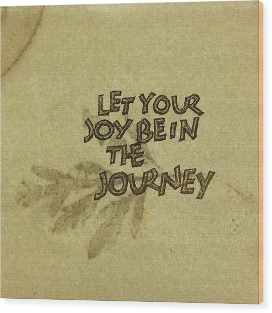 Joy In The Journey Wood Print
