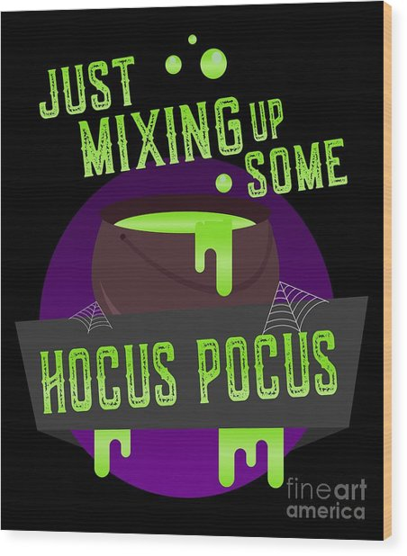 Just Mixing Some Hocus Pocus Halloween Witch Wood Print