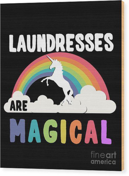 Laundresses Are Magical Wood Print