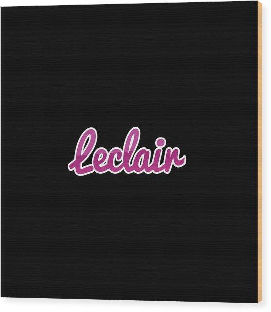 Leclair #leclair Wood Print