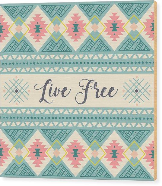 Live Free - Boho Chic Ethnic Nursery Art Poster Print Wood Print