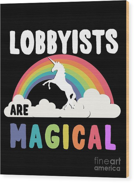 Lobbyists Are Magical Wood Print
