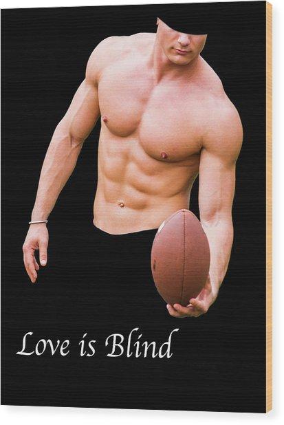 Love Is Blind 2 Wood Print