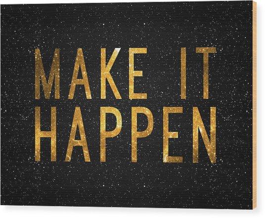 Make It Happen Wood Print