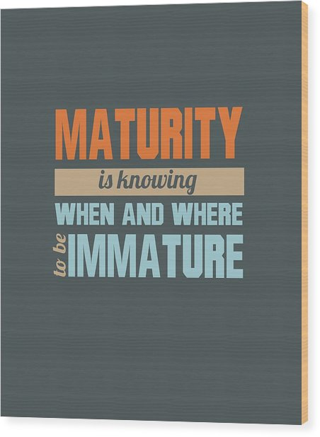 Maturity Wood Print