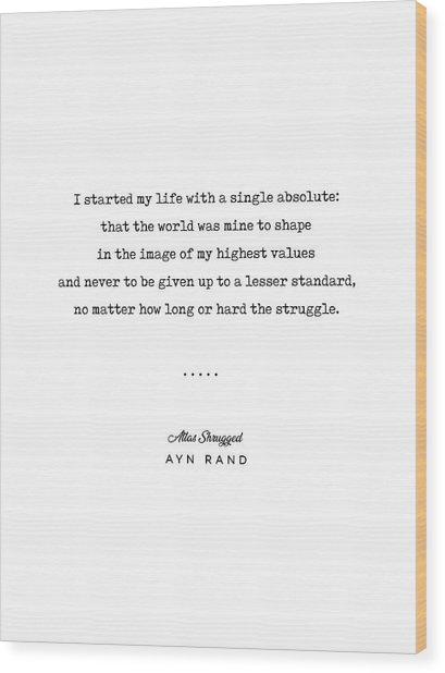 Minimal Ayn Rand Quote 01- Atlas Shrugged - Modern, Classy, Sophisticated Art Prints For Interiors Wood Print