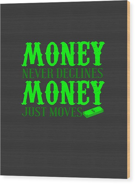 Money Just Moves Wood Print