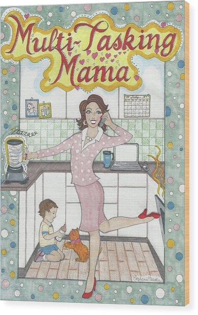 Multi-tasking Mama I Wood Print