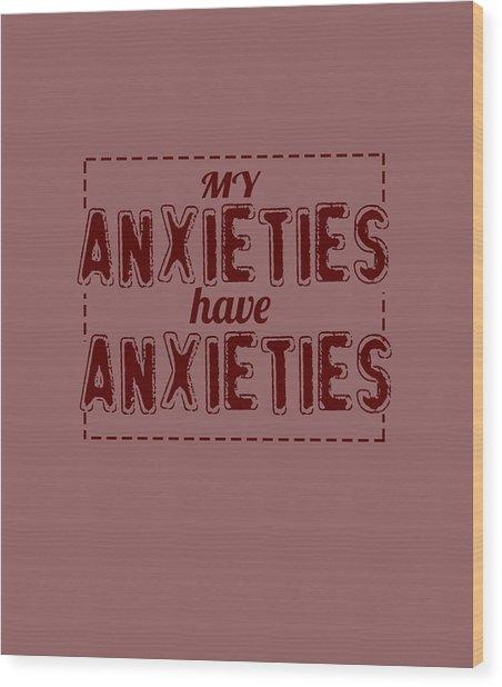 My Anxieties Wood Print
