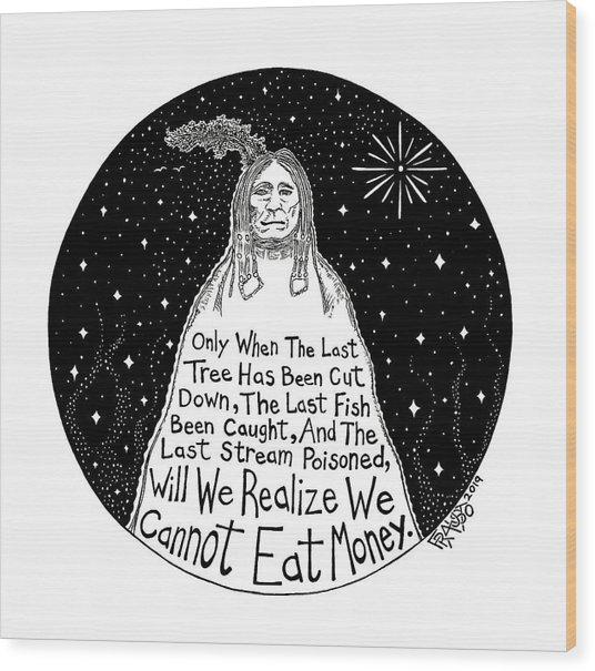 Native American Proverb Wood Print by Rick Frausto