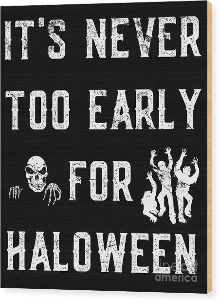 Never Too Early For Halloween Wood Print