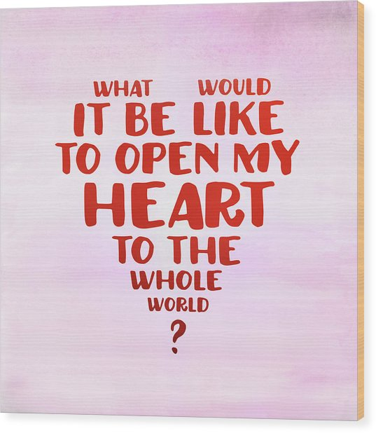 Open My Heart To The Whole World Wood Print