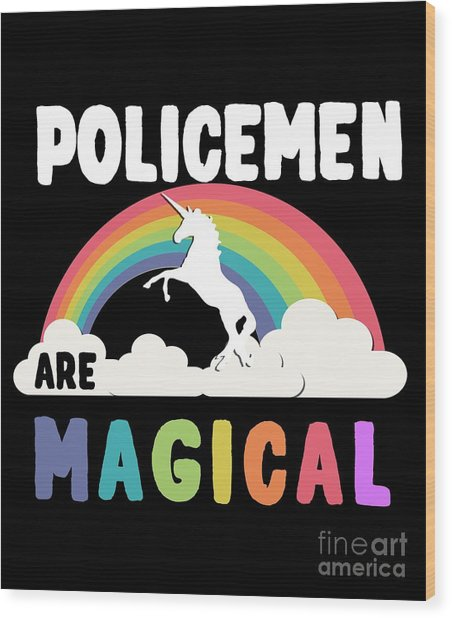 Policemen Are Magical Wood Print