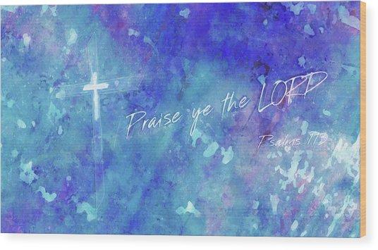 Praise Ye The Lord Wood Print