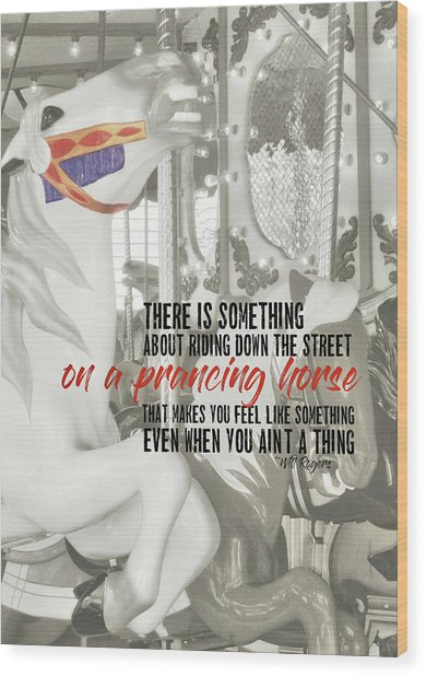 Prancing Pony Quote Wood Print by JAMART Photography