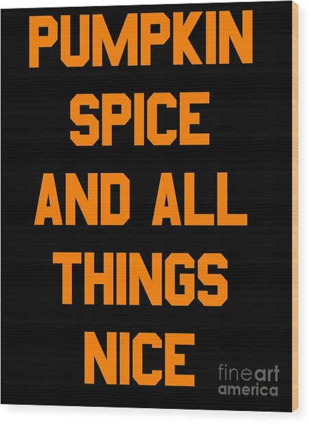 Pumpkin Spice And All Things Nice Wood Print