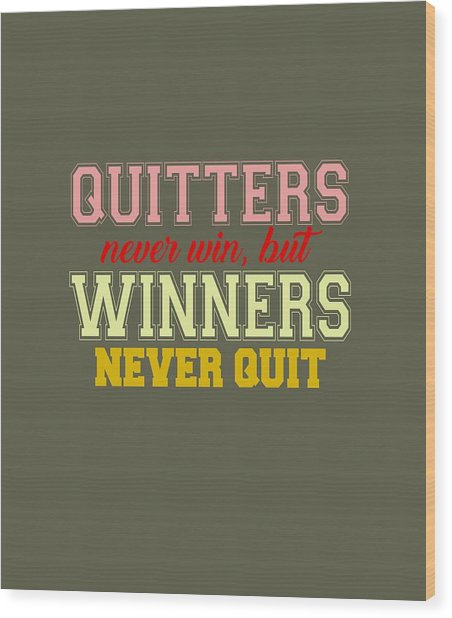 Quitters Never Quit Wood Print
