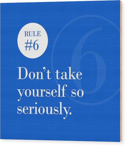 Rule #6 - Don't Take Yourself So Seriously - White On Blue Wood Print