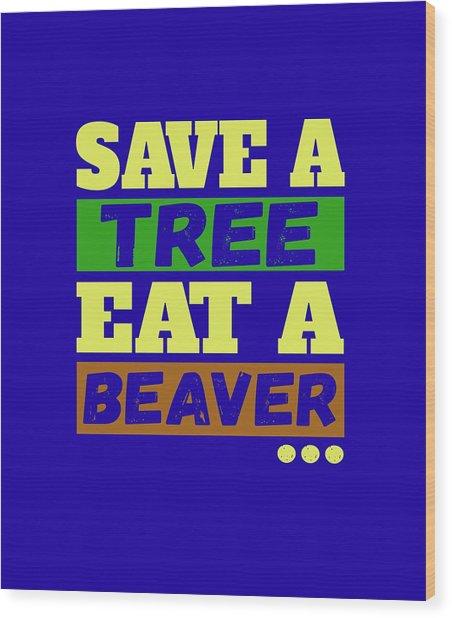 Save A Tree Wood Print