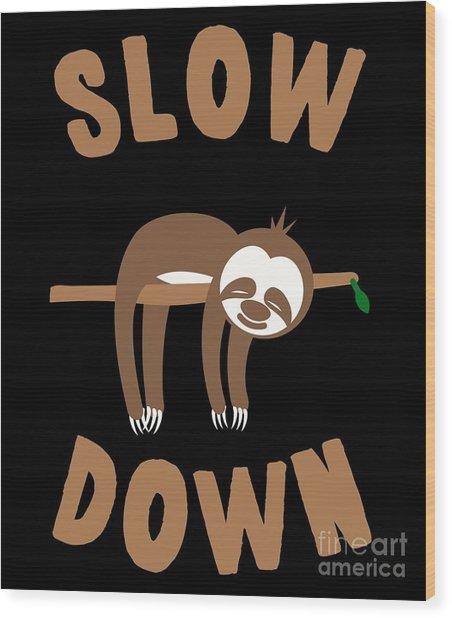 Slow Down Sloth Wood Print