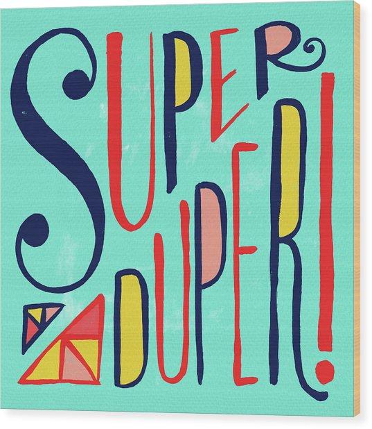 Super Duper Wood Print