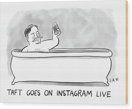 Taft Goes On Instagram Wood Print