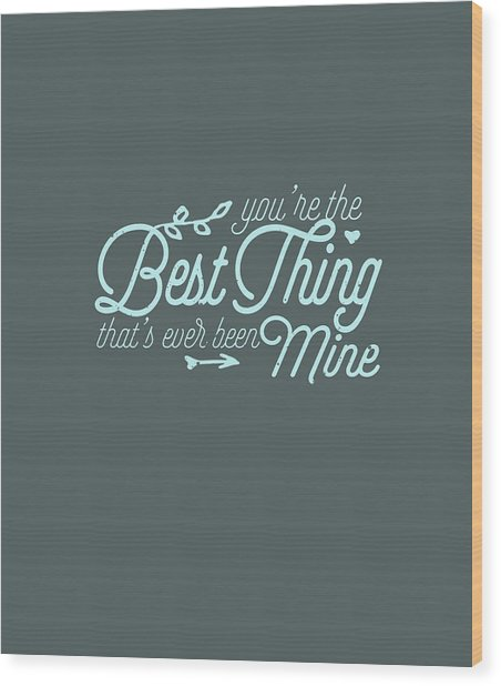 The Best Thing Wood Print