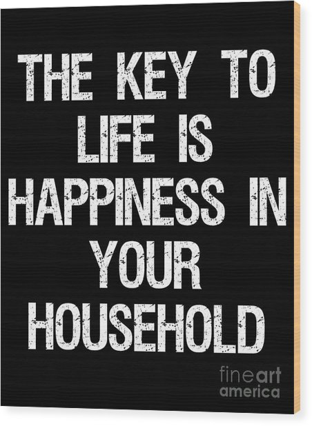 The Key To Life Is Happiness In Your Household Wood Print