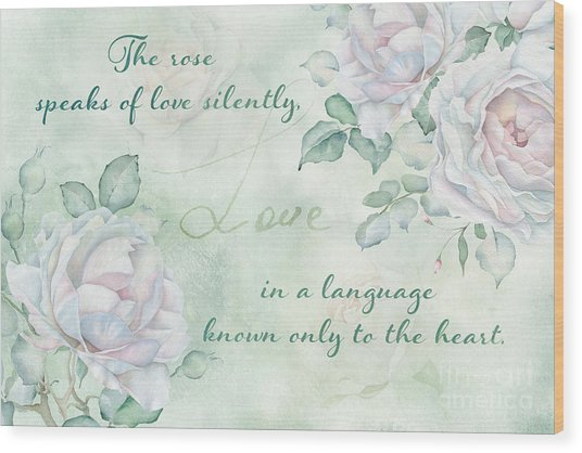 The Rose Speaks Of Love Wood Print