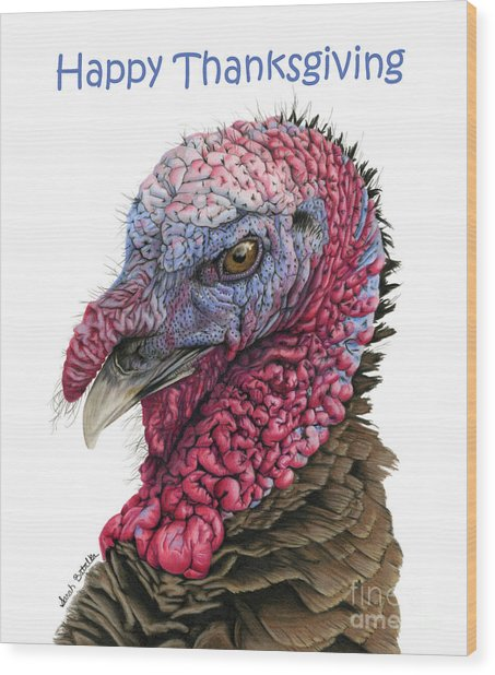 The Turkey- Happy Thanksgiving Cards Wood Print