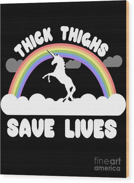 Thick Thighs Save Lives Wood Print