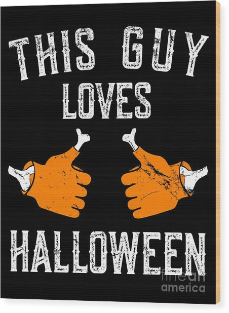 This Guy Loves Halloween Wood Print