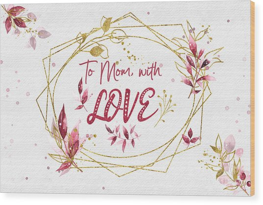 To Mom, With Love Wood Print