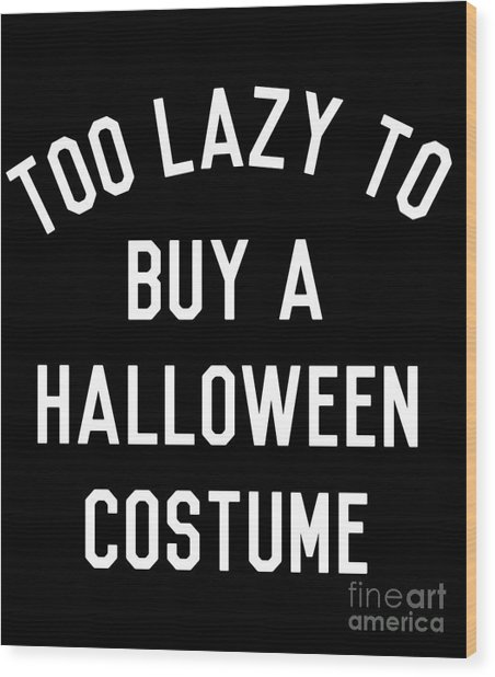 Too Lazy To Buy A Halloween Costume Wood Print