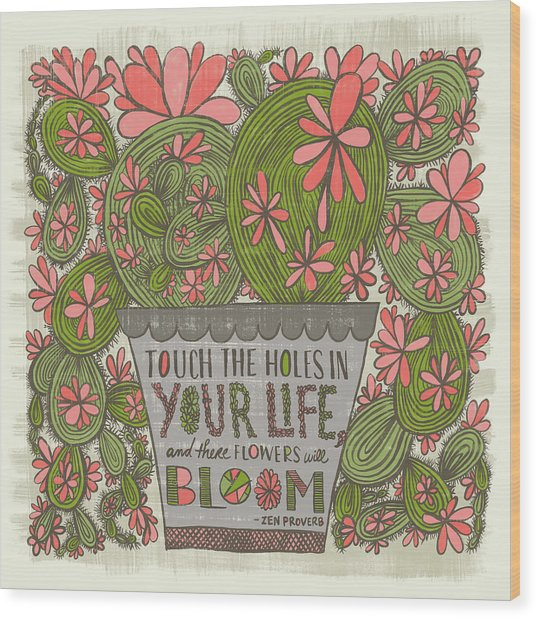 Touch The Holes In Your Life And The Flowers Will Bloom Zen Proverb Wood Print