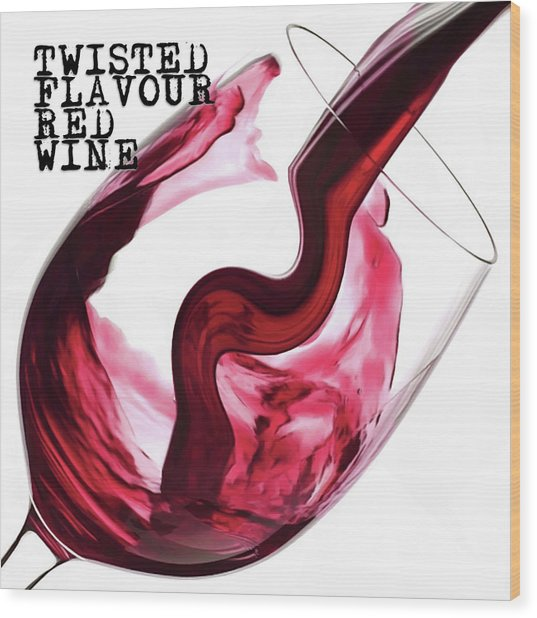 Wood Print featuring the digital art Twisted Flavour Red Wine by ISAW Company