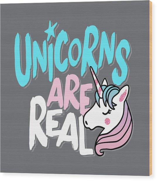 Unicorns Are Real - Baby Room Nursery Art Poster Print Wood Print