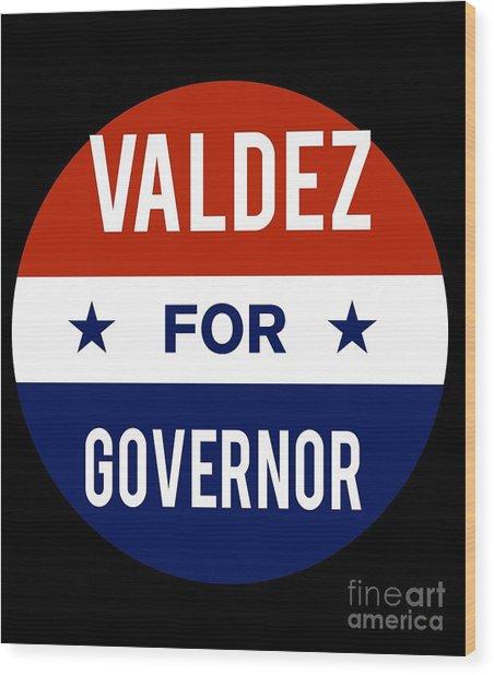 Valdez For Governor 2018 Wood Print