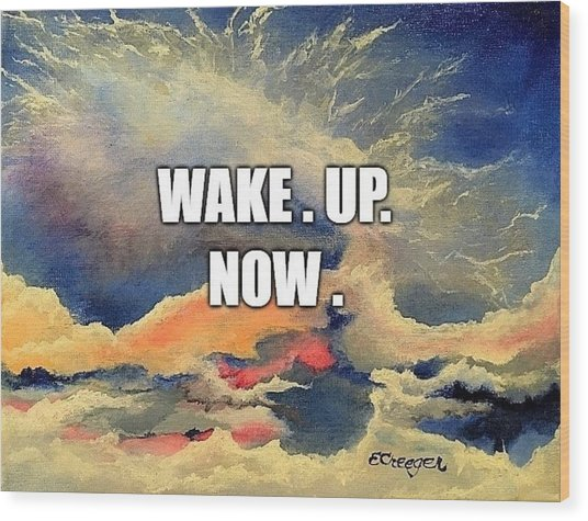Wake. Up. Now. Wood Print
