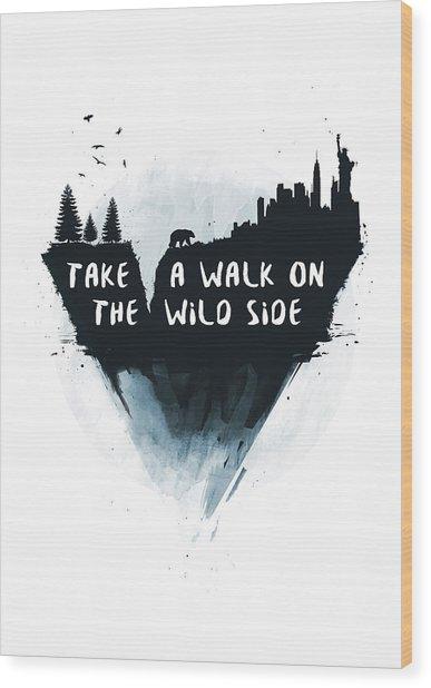 Walk On The Wild Side  Wood Print