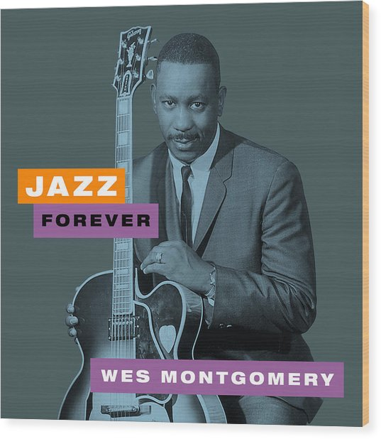 Wes Montgomery - Jazz Forever  Wood Print