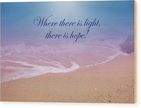 Where There Is Light There Is Hope Wood Print