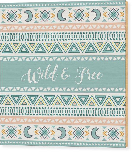 Wild And Free - Boho Chic Ethnic Nursery Art Poster Print Wood Print